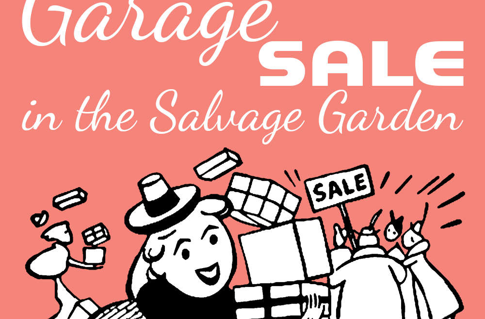 Upcoming Event…EPIC Garage Sale in the Salvage Garden